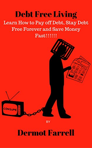 Debt Free Living: Learn How to Pay off Debt, Stay Debt Free Forever and Save Money Fast (FInancial Wellbeing Book 2) by [Farrell, Dermot]