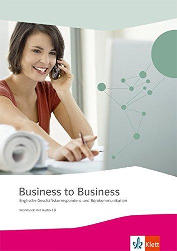 Business to Business / Workbook inkl. Audio-CD-ROM und IHK-Prüfungsvorbereitung: Englische Geschäftskorrespondenz und Bürokommunikation / Englische Geschäftskorrespondenz und Bürokommunikation