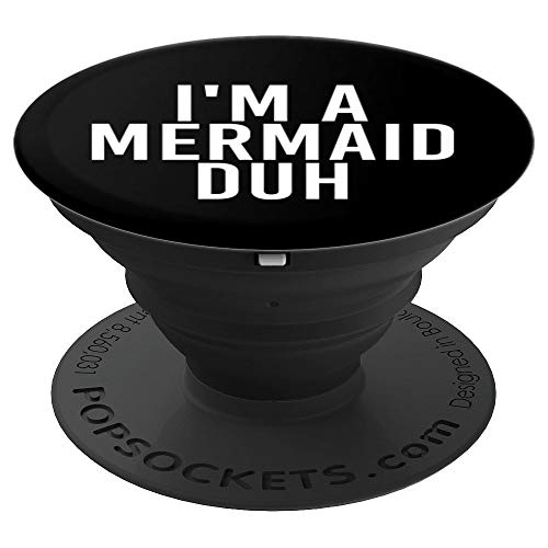 I'M A MERMAID DUH Art Funny Costume Halloween Gift Idea - PopSockets Grip and Stand for Phones and Tablets -