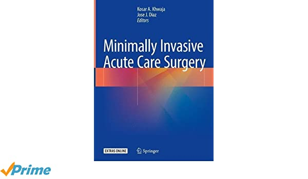 Minimally Invasive Acute Care Surgery: Kosar A  Khwaja, Jose