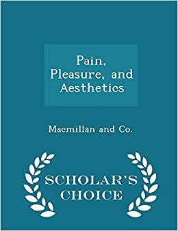 Pain, Pleasure, and Aesthetics - Scholar's Choice Edition