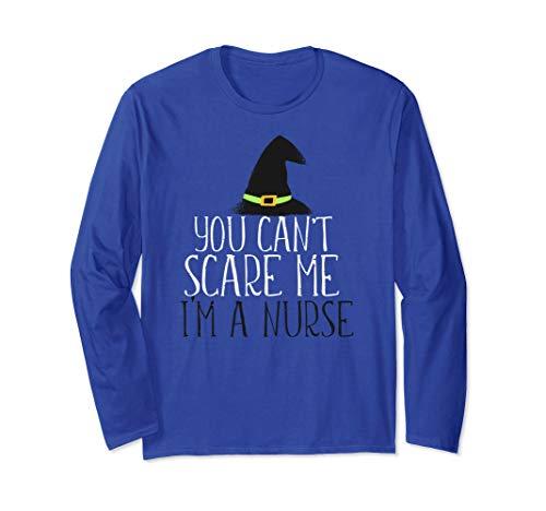 YOU CAN'T SCARE ME I'M A NURSE Funny Halloween Meme Gift Long Sleeve T-Shirt