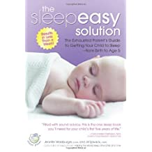 The Sleepeasy Solution: The Exhausted Parent's Guide to Getting Your Child to Sleep from Birth to Ag: Written by Jennifer Waldburger, 2007 Edition, (1st Edition) Publisher: HCI [Paperback]