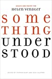 img - for Something Understood: Essays and Poetry for Helen Vendler book / textbook / text book