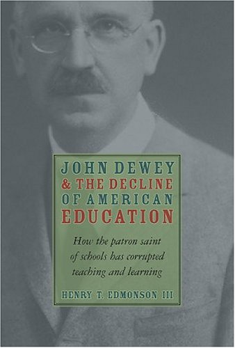 John Dewey & Decline Of American Education: How Patron Saint Of Schools Has Corrupted Teaching & Learning