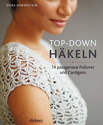 Top-Down: Häkeln: 14 Häkelideen für Pullover und Cardigans | perfekte Passform durch Anprobieren während der Fertigung | Häkeln lernen mit einfachen Anleitungen ... und tollen Häkelmuster (German Edition) (Anprobieren)