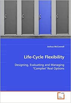 Life-Cycle Flexibility: Designing, Evaluating and Managing 'Complex' Real Options