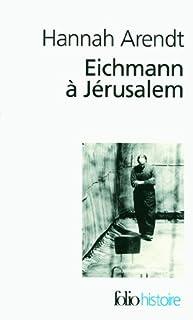 Eichmann à Jérusalem : rapport sur la banalité du mal, Arendt, Hannah