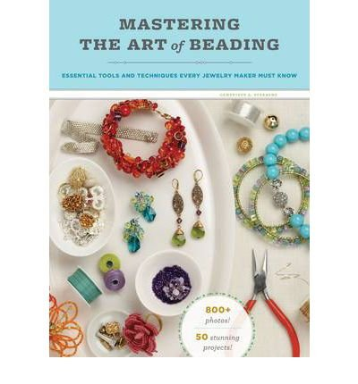 Read Online Mastering the Art of Beading: Essential Tools and Techniques Every Jewelry Maker Must Know (Paperback) - Common ebook