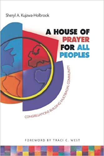 Download online A House of Prayer for All Peoples: Congregations Building Multiracial Community PDF