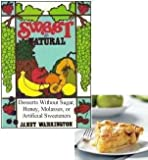 Sweet & Natural: Desserts Without Sugar, Honey, Molasses or Artificial Sweetners
