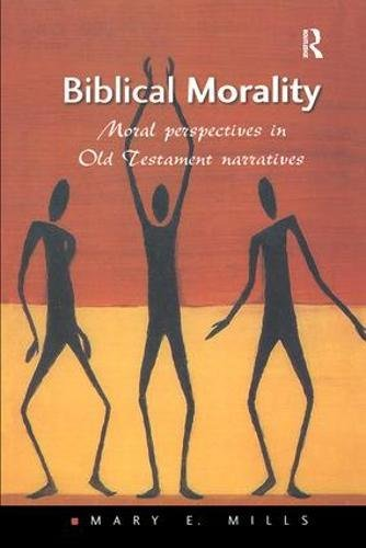 Biblical Morality: Moral Perspectives in Old Testament Narratives (Heythrop Studies in Contemporary Philosophy, Religion