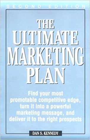 Online-PDF-Bücher kostenlos herunterladen The Ultimate Marketing Plan: Find Your Most Promotable Competitive Edge, Turn It Into a Powerful Marketing Message, and Deliver It to the Right Pro auf Deutsch ePub by Dan S. Kennedy 1580622534
