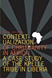 Contextualization of Christianity in Africa: A Case Study of the Kpelle Tribe in Liberia