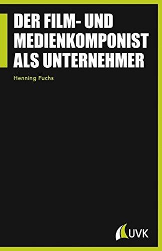 Der Film- und Medienkomponist als Unternehmer (Praxis Film) Taschenbuch – 18. Februar 2015 Henning Fuchs Herbert von Halem Verlag 3744507599 Deutschland