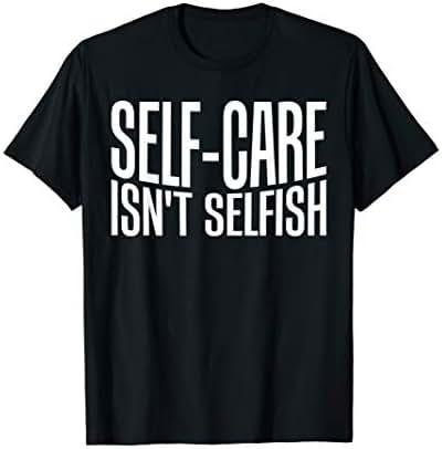 Self-care Isn't Selfish Mental Health Statement T-Shirts