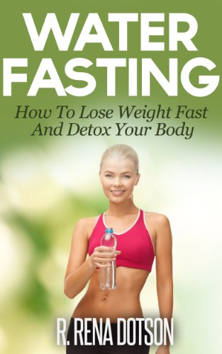 Water Fasting How To Lose Weight Fast And Detox Your Body