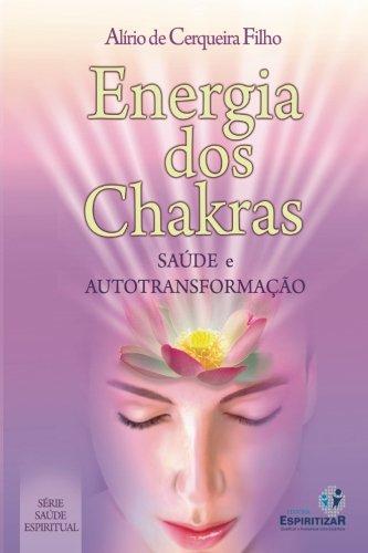 Energia dos Chakras: Saúde e Autotransformação (Portuguese Edition) - Filho, Dr. Alirio Cerqueira