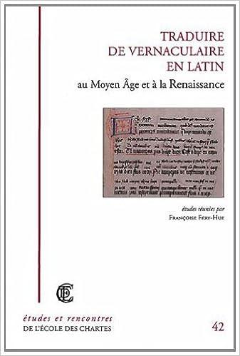 En ligne téléchargement Traduire de Vernaculaire en Latin au Moyen Age et a la Renaissance pdf epub