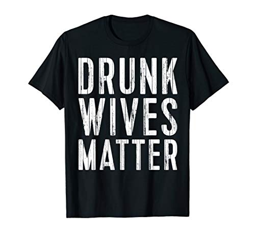 Fun Drunk Wives Matter Drink Lover Gift Drinking T-Shirt from Vintage Drunk Wives Matter Tee Drinker Gifts