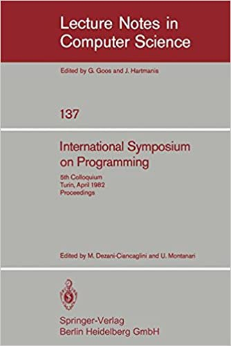 International Symposium on Programming: 5th Colloquium, Turin, April 6-8, 1982. Proceedings (Lecture Notes in Computer Science)