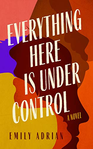 Book Cover: Everything Here Is Under Control: A Novel