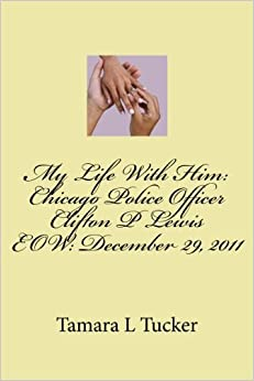 Book My Life With Him: Chicago Police Officer Clifton P Lewis EOW December 29, 2011