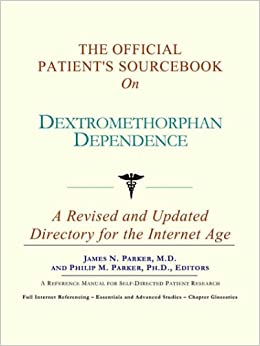 Book The Official Patient's Sourcebook on Dextromethorphan Dependence: A Revised and Updated Directory for the Internet Age