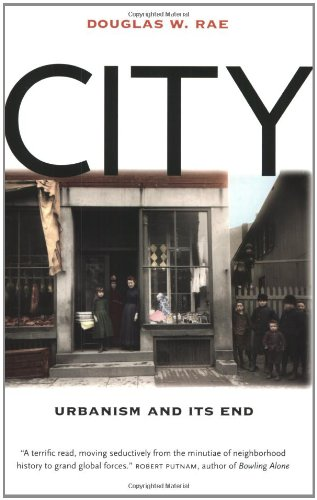 City: Urbanism and Its End (The Institution for Social and Policy Studies at Yale - City Century Stores