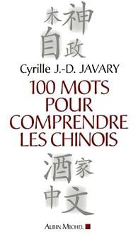 100 Mots pour comprendre les chinois par Cyrille Javary
