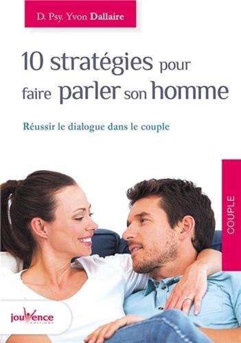 10 stratégies pour faire parler son homme Poche – 13 avril 2015 Yvon Dallaire JOUVENCE 2889115844 Couple