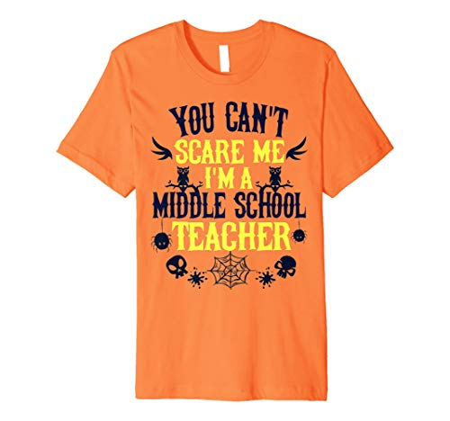 You Cant Scare Me Im a Middle School Teacher Halloween Shirt