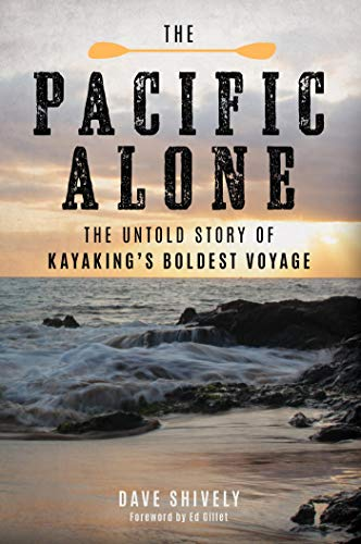 (The Pacific Alone: The Untold Story of Kayaking's Boldest Voyage)