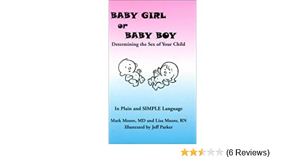 Baby Girl or Baby Boy: Determining the Sex of Your Child: Mark Moore