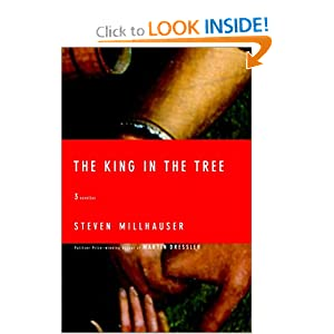 The King in the Tree : Three Novellas Steven Millhauser