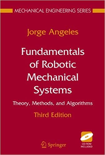 Fundamentals Of Robotic Mechanical Systems Theory Methods And
