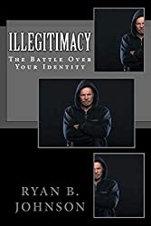 Illegitimacy: The Battle Over Your Identity