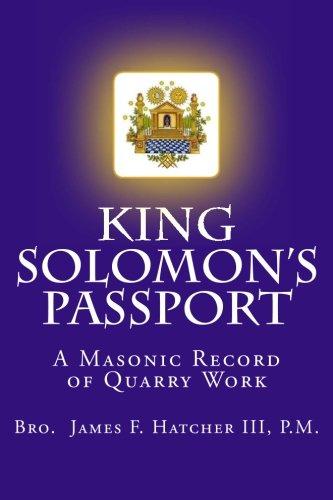 King Solomon's Passport: A Masonic Record of Quarry Work (Tools for the 21st Century Mason) (Volume 3)