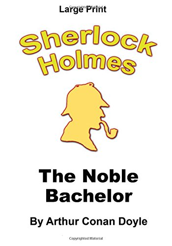Download The Noble Bachelor: Sherlock Holmes in Large Print (Volume 12) ebook