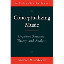 Conceptualizing Music: Cognitive Structure, Theory, and Analysis