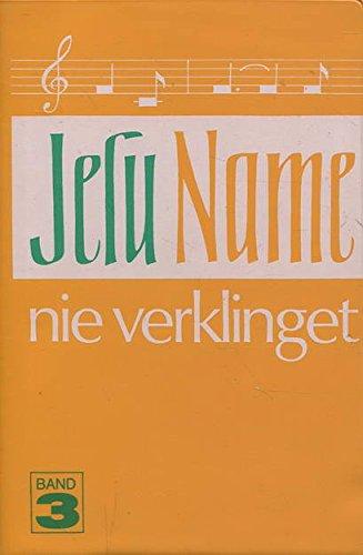 Jesu Name nie verklinget, Band 3: Erweckliche Lieder für Chor-, Jugend- und Gemeindearbeit