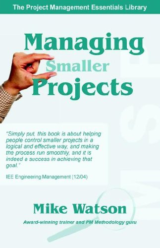 Download Managing Smaller Projects: A Practical Approach (Project Management Essentials Library) pdf epub