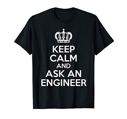 Keep Calm And Ask An Engineer t-shirt - Funny Shirts