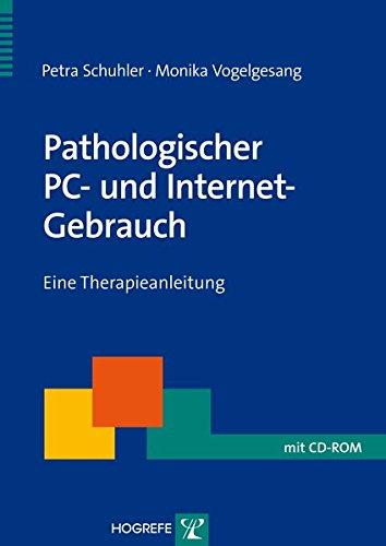 Pathologischer PC- und Internet-Gebrauch: Eine Therapieanleitung (Therapeutische Praxis)