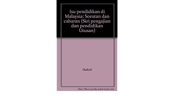 Isu Pendidikan Di Malaysia Sorotan Dan Cabaran Siri Pengajian Dan Pendidikan Utusan Shahril 9789676109323 Amazon Com Books