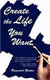 Create the Life You Want, Raymond Gerson, 0595422314