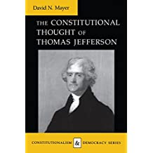 The Constitutional Thought of Thomas Jefferson (Constitutionalism and Democracy)