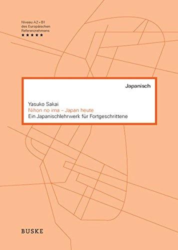 Nihon no ima - Japan heute: Ein Japanischlehrwerk für Fortgeschrittene