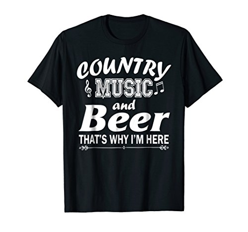 Country Music And Beer That's Why I'm Here Funny -