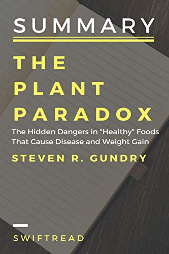 Pdf Teaching Summary: The plant paradox: The Hidden Dangers in 'Healthy' Foods That Cause Disease and Weight Gain By Dr Steven Gundry